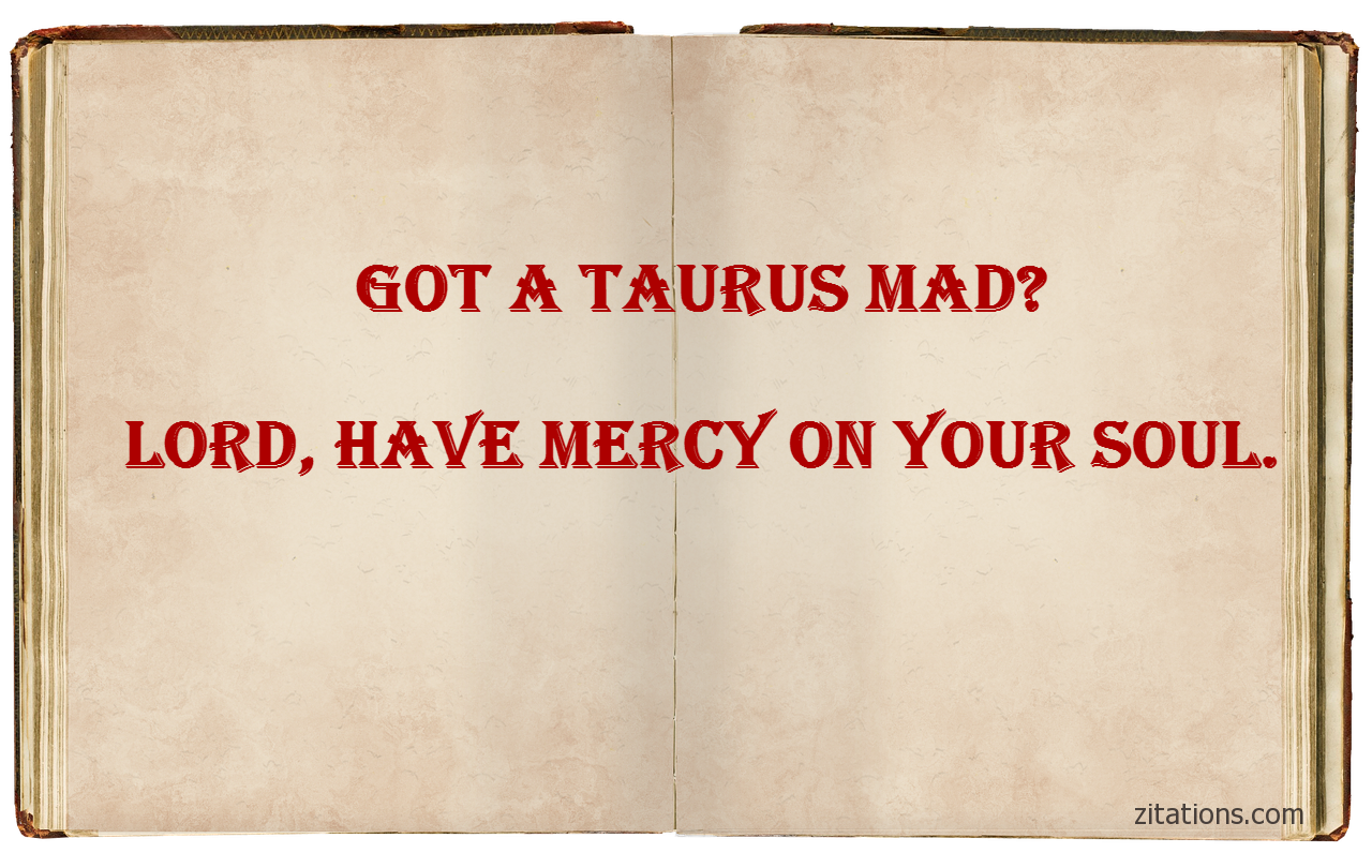 Taurus Quotes Funny And Real Taurus Quotes  Understand A Taurus Better  Zitations